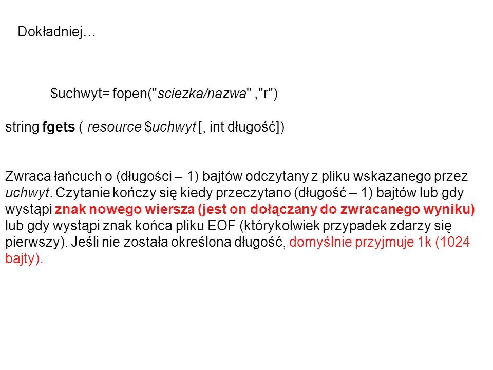 Dokładniej… $uchwyt= fopen( sciezka/nazwa , r ) string fgets ( resource $uchwyt [, int długość])